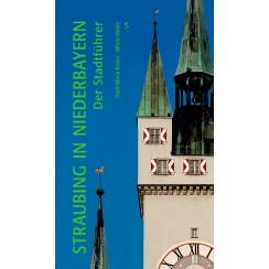Straubing in Niederbayern - Der Stadtführer